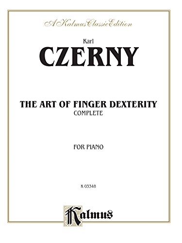 Art of Finger Dexterity, Op. 740, Complete: Intermediate to Advanced Piano Method (Kalmus Edition)