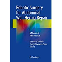 Robotic Surgery for Abdominal Wall Hernia Repair: A Manual of Best Practices