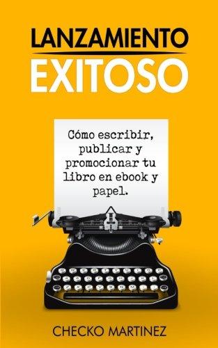 Lanzamiento Exitoso: Como escribir, publicar y promocionar tu libro en ebook y papel  [Martinez, Checko] (Tapa Blanda)