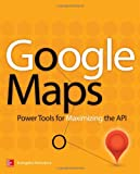 Google Maps : Power Tools for Maximizing the Api, Petroutsos, Evangelos, 0071823026