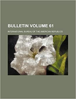 Bulletin Volume 61: International Bureau of Republics: 9781236034663: Amazon.com: Books