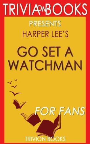 Trivia: Go Set a Watchman: A Novel By Harper Lee (Trivia-On-Books)