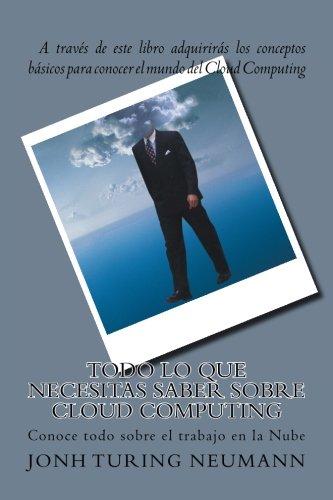 Todo lo que necesitas saber sobre Cloud Computing: Conoce todos sobre el trabajo en la Nub (Spanish Edition)