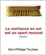 La confiance en soi est un sport manuel par Jean-Philippe Touzeau