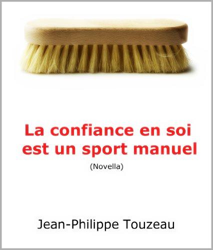 La confiance en soi est un sport manuel (French Edition)