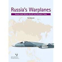 Russia's Warplanes, Volume 1: Russia-Made Military Aircraft and Helicopters Today