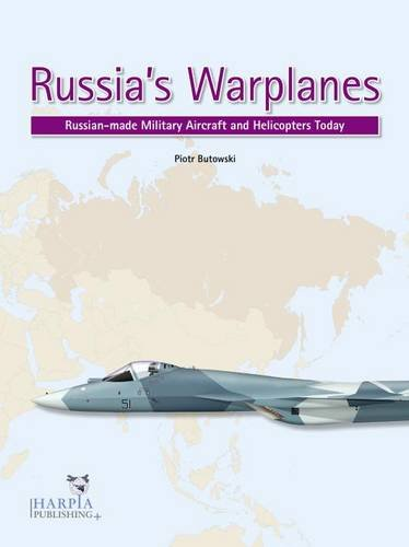 (Russia's Warplanes. Volume 1: Russia-made Military Aircraft and Helicopters Today: Volume 1)