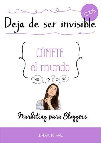 Deja de ser Invisible: Marketing para Bloggers (Spanish Edition)