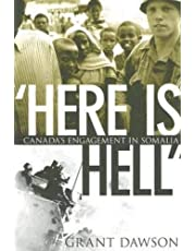 """""""Here Is Hell"""": Canada's Engagement in Somalia"""