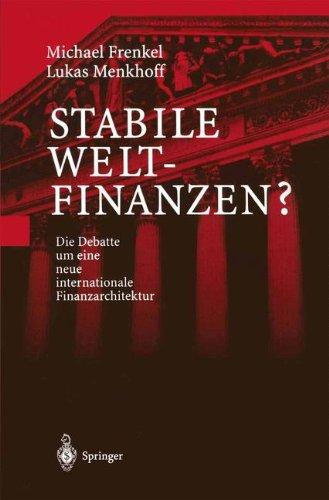 Stabile Weltfinanzen?: Die Debatte Um Eine Neue Internationale Finanzarchitektur (German Edition) Taschenbuch – 17. Februar 2000 Michael Frenkel Lukas Menkhoff Springer 3540669140