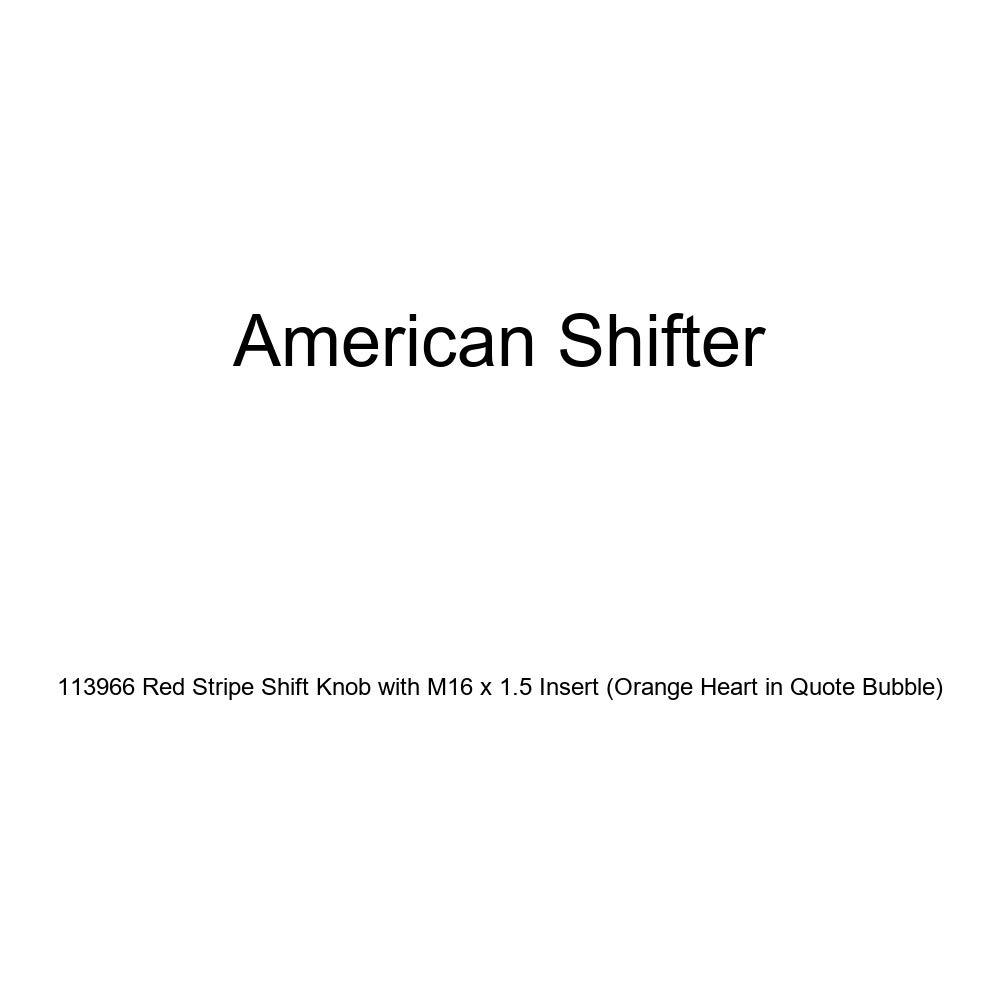 Orange Heart in Quote Bubble American Shifter 113966 Red Stripe Shift Knob with M16 x 1.5 Insert
