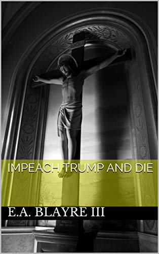 Impeach Trump and Die