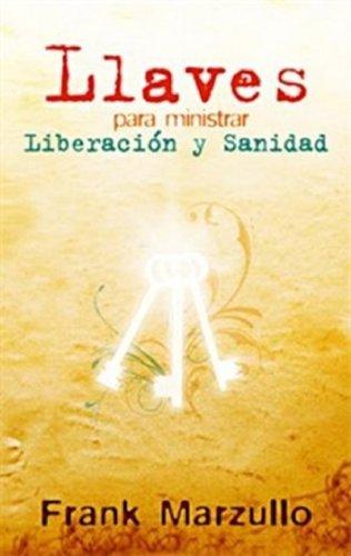 Llaves para ministrar liberacion y sanidad (Spanish Edition) [Marzullo - Frank] (De Bolsillo)