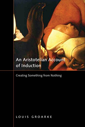 An Aristotelian Account of Induction: Creating Something from Nothing (Mcgill-queen's Studies in the History of Ideas)