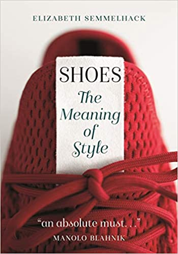f261b290cee45 Shoes: The Meaning of Style: Elizabeth Semmelhack: 9781789140804:  Amazon.com: Books