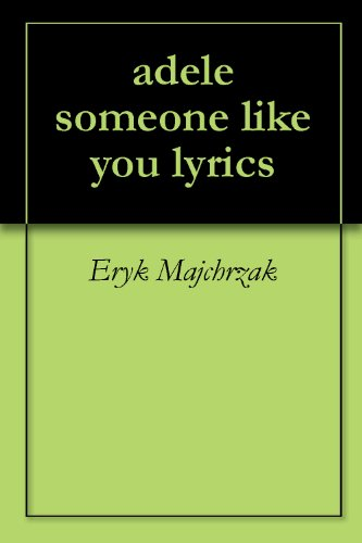 Amazon com: adele someone like you lyrics eBook: Eryk Majchrzak