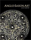 Anglo-Saxon Art, Leslie Webster, 0801477662