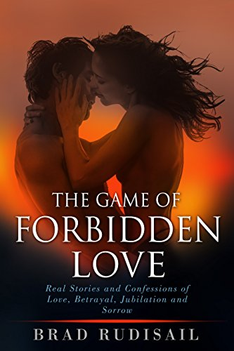 The Game of Forbidden Love: Real Stories and Confessions of Love, Betrayal, Jubilation and Sorrow