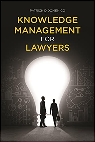 Knowledge Management For Lawyers, Patrick DiDomenico