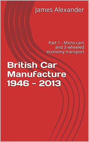British Car Manufacture 1946 - 2013: Part 1 - Micro-cars and 3-wheeled economy (3 Manufacturer Part)