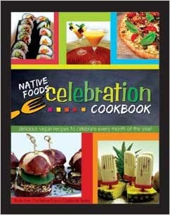 Native foods celebration cookbook delicious vegan recipes to native foods celebration cookbook delicious vegan recipes to celebrate every month of the year native foods press 9780991017904 amazon books forumfinder Choice Image