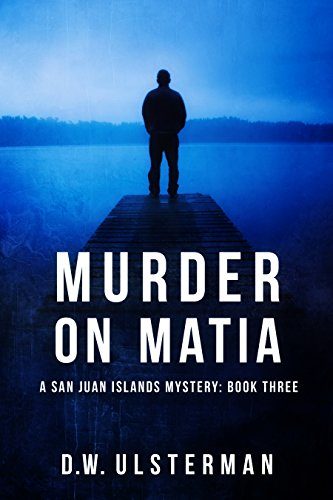 Murder on Matia (San Juan Islands Mystery Book 3) by [Ulsterman, D.W.]