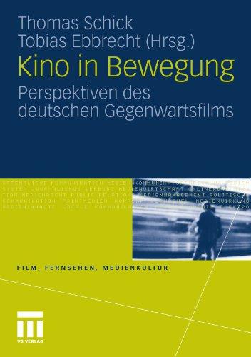 Kino in Bewegung: Perspektiven des deutschen Gegenwartsfilms (Film, Fernsehen, Medienkultur) (German Edition)