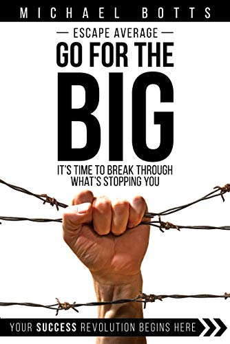Escape Average, Go For The Big: It's Time To Break Through What's Stopping You by Michael Botts ebook deal