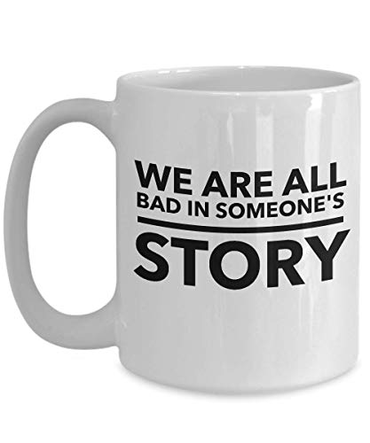 Inspire Coffee Mug 15 Oz - We Are All Bad In Someone's Story - Until Sarcasm Motivation Inspiration Reminder Empowerment Gift For Friend Coworker (Having A Girlfriend While In The Military)