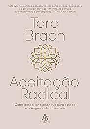 Aceitação radical: Como despertar o amor que cura o medo e a vergonha dentro de nós