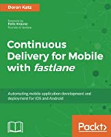 Continuous Delivery for Mobile with fastlane Front Cover