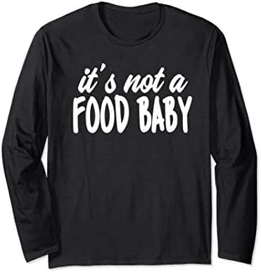 It's Not A Food Baby - Pregnancy Announcement  Long Sleeve T-Shirt