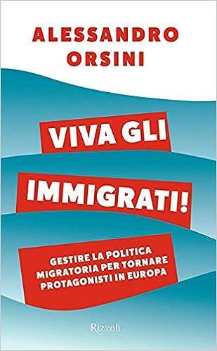 Viva gli immigrati! Gestire la politica migratoria per tornare protagonisti in Europa