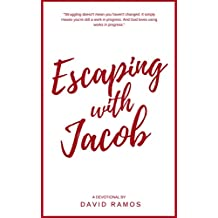 Escaping with Jacob: 30 Devotionals to Help You Find Your Identity, Forgive Your Past, and Walk in Your Purpose (Testament Heroes Book 2)