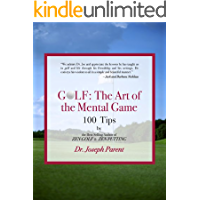 GOLF: The Art of the Mental Game - Less Frustration, More Consistency, Lower Scores (TEXT ONLY EDITION)