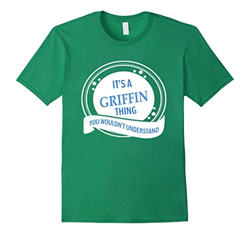 IT'S A GRIFFIN THING YOU WOULDN'T UNDERSTAND TSHIRT - Male 2XL - Kelly (Understand Green T-shirt)