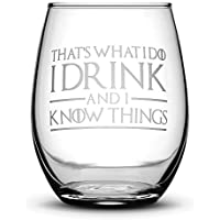 Premium Game of Thrones Wine Glass, Thats What I Do I Drink and I Know Things, Hand Etched 14.2 oz Stemless Gifts, Made in USA, Sand Carved by Integrity Bottles