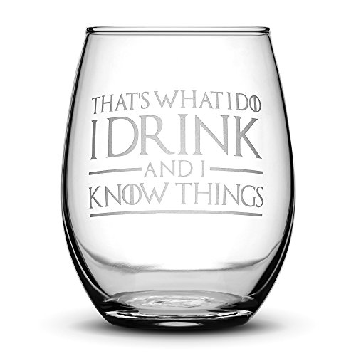 (Premium Game of Thrones Wine Glass, Thats What I Do I Drink and I Know Things, Hand Etched 14.2 oz Stemless Gifts, Made in USA, Sand Carved by Integrity Bottles)