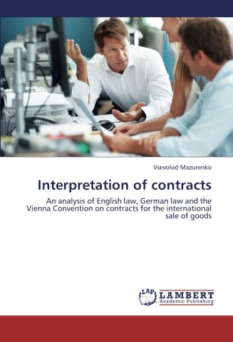 Interpretation of contracts: An analysis of English law, German law and the Vienna Convention on contracts for the international sale of goods