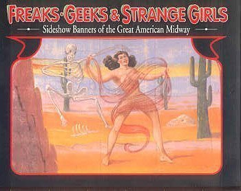 Books : Freaks, Geeks & Strange Girls: Sideshow Banners of the Great American Midway