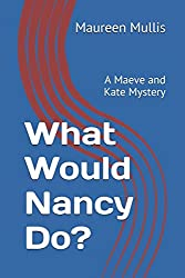 What Would Nancy Do?: A Maeve and Kate Mystery (A Maeve and Kate Cozy Mystery)