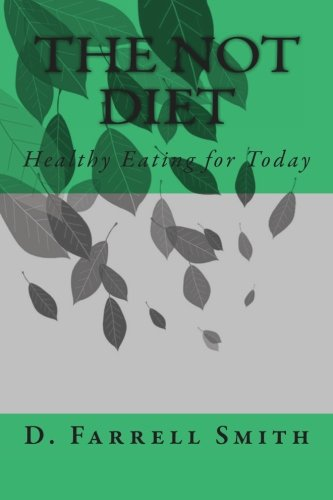 The Not Diet: Healthy Eating for Today PDF