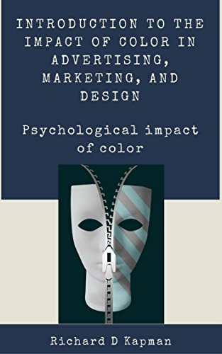 Introduction to the impact of color in advertising, marketing, and design: Psychological impact of color (Color psychology In marketing) por Richard D Kapman
