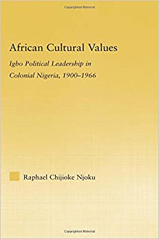 African Cultural Values: Igbo Political Leadership in Colonial Nigeria, 1900-1996 (African Studies)