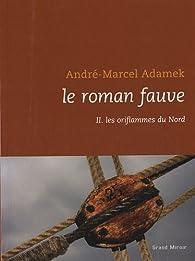Le roman fauve, tome 2 : Les oriflammes du Nord par André-Marcel Adamek
