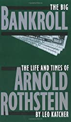 The Big Bankroll: The Life And Times Of Arnold Rothstein