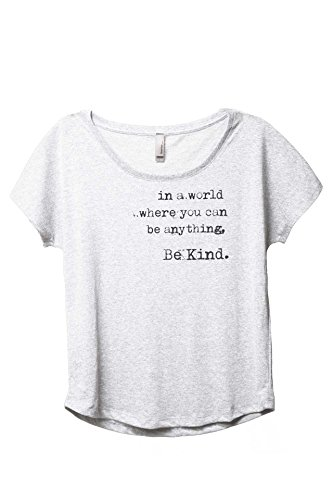 Thread Tank A World Where You Can Be Anything Be Kind Women's Fashion Slouchy Dolman T-Shirt Tee Heather White Small