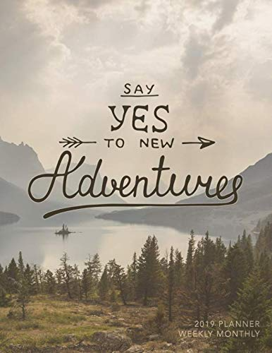 Say Yes To New Adventures 2019 Planner Weekly Monthly Quotes Goal