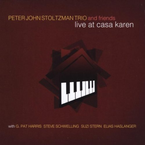 Peter John Stoltzman Trio and Friends (feat. Glenn Patrick Harris & Steve Schwelling) [Live At Casa Karen]