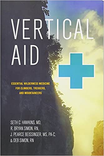 Vertical aid essential wilderness medicine for climbers trekkers trekkers and mountaineers seth c hawkins md r bryan simon rn j pearce beissinger ms pa c deb simon rn 9781581574449 amazon books fandeluxe Images